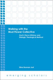 Walking with the Mud Flower Collective: God's Fierce Whimsy and Dialogic Theological Method  -     By: Stina Busman Jost