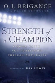 Strength of a Champion: Finding Faith and Fortitude Through Adversity  -     By: O.J. Brigance, Peter Schrager