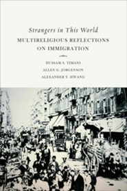Strangers in This World: Multireligious Reflections on Immigration  -     Edited By: Hussam S. Timani