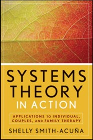 Systems Theory in Action: Applications to Individual, Couple, and Family Therapy  -     By: Shelly Smith-Acuna
