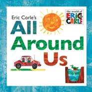 Eric Carle's All Around Us  -     By: Eric Carle     Illustrated By: Eric Carle