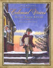 Colonial Voices: Hear Them Speak  -     By: Kay Winters     Illustrated By: Larry Day