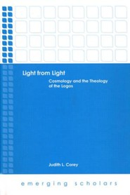 Light from Light: Cosmology and the Theology of the Logos  -     By: Judith L. Corey