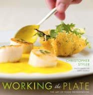 Working the Plate: The Art of Food Presentation  -     By: Christopher Styler