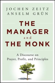 The Manager and the Monk: A Discourse on Prayer, Profit, and Principles  -     By: Jochen Zeitz, Anselm Grun