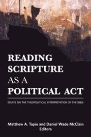 Reading Scripture as a Political Act: Essays on the Theopolitical Interpretation of the Bible  -