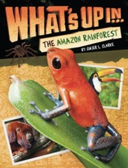 What's Up in the Amazon Rainforest  -     By: Ginjer L. Clarke