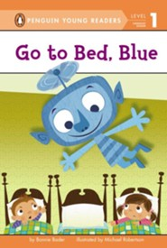 Go to Bed, Blue  -     By: Bonnie Bader     Illustrated By: Michael Robertson