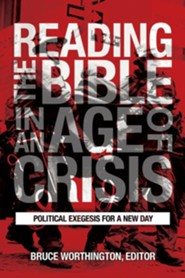 Reading the Bible in an Age of Crisis: Political Exegesis for a New Day  -     Edited By: Bruce Worthington