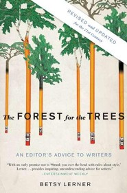 The Forest for the Trees: An Editor's Advice to Writers (Revised, Updated)  -     By: Betsy Lerner