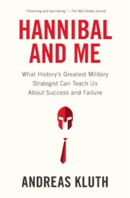 Hannibal and Me: What History's Greatest Military Strategist Can Teach Us About Success and Failure  -     By: Andreas Kluth