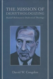 The Mission of Demythologizing: Rudolf Bultmann's Dialectical Theology  -     By: David W. Congdon