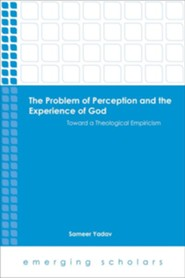 The Problem of Perception and the Experience of God: Toward a Theological Empiricism  -     By: Sameer Yadav