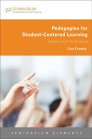Pedagogies for Student-Centered Learning: Online and On-Ground  -     By: Cari Crumly