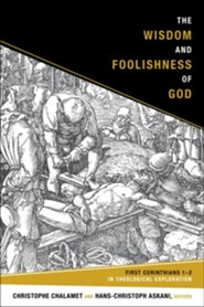 The Wisdom and Foolishness of God: 1 Corinthians 1-2   in Theological Exploration  -     Edited By: Christophe Chalamet, Hans-Christoph Askani     By: Edited by Christophe Chalamet & Hans-Christophe Askani