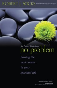 No Problem: Turning the Next Corner in Your Spiritual Life  -     By: Robert J. Wicks