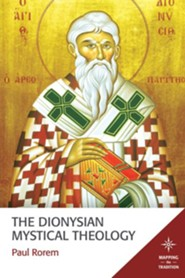 The Dionysian Mystical Theology  -     By: Paul Rorem