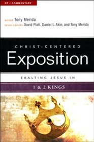 Christ-Centered Exposition Commentary: Exalting Jesus in 1 & 2 Kings