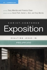 Christ-Centered Exposition Commentary: Exalting Jesus in  Philippians