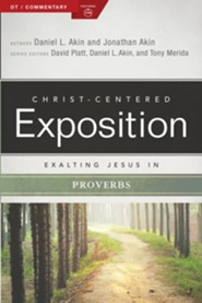 Christ-Centered Exposition Commentary: Exalting Jesus in Proverbs