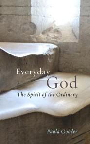 Everyday God: The Spirit of the Ordinary  -     By: Paula Gooder