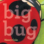 Big Bug  -     By: Henry Cole     Illustrated By: Henry Cole