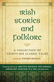 Irish Stories and Folklore: A Collection of Thirty-Six Classic Tales  -     By: Stephen Brennan