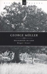 George Muller: Delighted in God