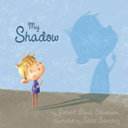 My Shadow  -     By: Robert Louis Stevenson     Illustrated By: Sara Sanchez