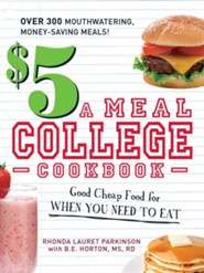 The $5 a Meal College Cookbook: Good Cheap Food for When You Need to Eat  -     By: Rhonda Lauret Parkinson, B.E. Horton