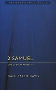 2 Samuel: Out of Every Adversity (Focus on the Bible)