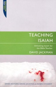 Teaching Isaiah: Unlocking Isaiah for the Bible Teacher