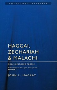 Haggai, Zechariah & Malachi: God's Restored People (Focus on the Bible)
