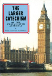 The Larger Catechism of the Westminster Assembly: With Scripture References