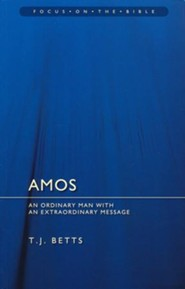 Amos: An Ordinary Man with an Extraordinary Message (Focus on the Bible)