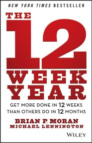 The 12 Week Year: Get More Done in 12 Weeks than Others Do in 12 Months  -     By: Brian Moran
