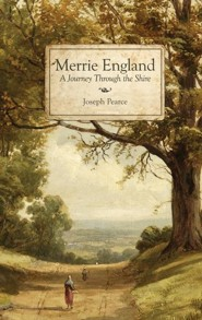 Merrie England: A Journey Through the Shire  -     By: Joseph Pearce
