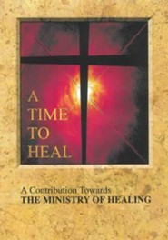 A Time to Heal (Main Report): A Contribution Towards the Ministry of Healing  -