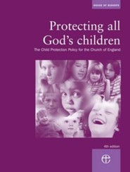 Protecting All God's Children: The Child Protection Policy of the Church of England  -     By: House of Bishops