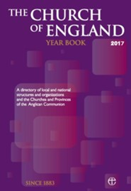 The Church of England Year Book 2017: A directory of local and national structures and organizations and the Churches and Provinces of the Anglican Communion  -