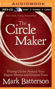 The Circle Maker: Praying Circles Around Your Biggest Dreams and Greatest Fears - unabridged audiobook on CD  -     Narrated By: Mark Batterson     By: Mark Batterson