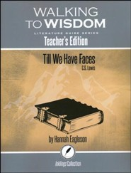 Walking to Wisdom Literature Guide: Till We Have Faces Teacher's Edition