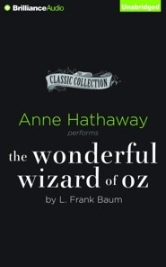 The Wonderful Wizard of Oz - unabridged audiobook on CD  -     Narrated By: Anne Hathaway     By: L. Frank Baum