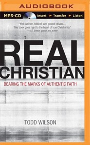 Real Christian: Bearing the Marks of Authentic Faith -unabridged audiobook on MP3-CD  -     By: Todd A. Wilson