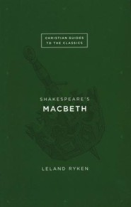 Christian Guides to the Classics: Shakespeare's Macbeth