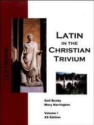 Latin in the Christian Trivium, Vol I Textbook XS Edition