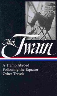 Mark Twain: A Tramp Abroad Following the Equator Other Travels