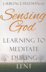 Sensing God: Learning to Meditate During Lent  -     By: Laurence Freeman