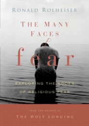 The Many Faces of Fear: Exploring the Roots of Religious Fear  -     By: Ronald Rolheiser
