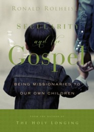 Secularity and the Gospel: Being Missionaries to Our Own Children